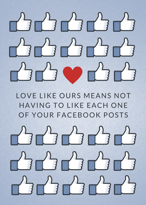 Love like ours means not having to like each one of your Facebook posts