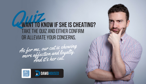 Online Quiz: Is she Cheating On Me? | DawgHoused com