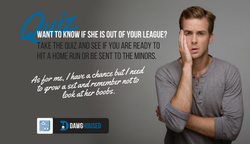 Online Quiz: Is She Out Of My League | DawgHoused com