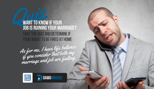Online Quiz: Is My Job Ruining My Marriage? | DawgHoused com