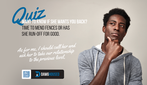 Online Quiz: Does She Want Me Back? | DawgHoused com